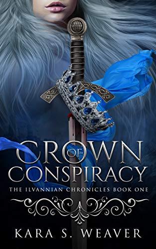 Crown of Conspiracy by Kara S. Weaver